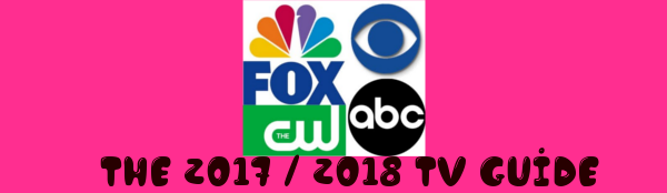 2017/2018 TV Guide – New show trailers, scheduling, info & More – CBS/ABC/CW Schedule Updates